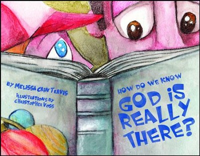 How Do We Know God is Really There?   -     By: Melissa Cain Travis