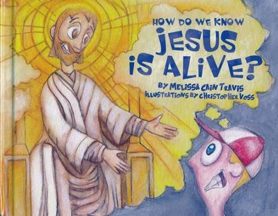 How Do We Know Jesus is Alive?   -     By: Melissa Cain Travis
