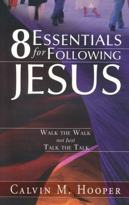 8 Essentials for Following Jesus: How to Walk the Walk Not Just Talk the Talk  -     By: Calvin M. Hooper