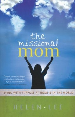 The Missional Mom: Living with Purpose at Home & in the World  -     By: Helen Lee