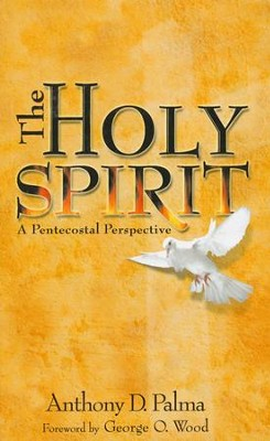 The Holy Spirit: A Pentecostal Perspective   -     By: Anthony D. Palma, George O. Wood