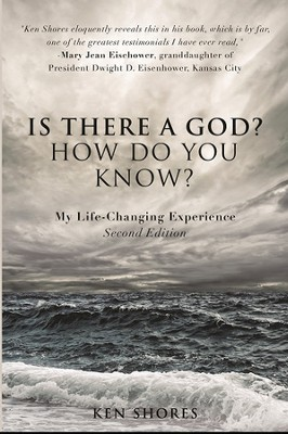 Is There a God? Is He Real?: My Life-changing Experiences  -     By: Ken Shores