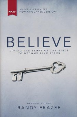 Believe, NKJV: Living the Story of the Bible to Become Like Jesus  -
