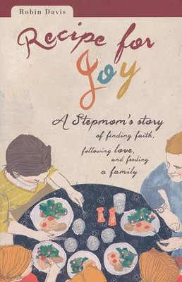 Recipe for Joy: A Stepmom's Story of Finding Faith, Following Love, and Feeding a Family  -     By: Robin Davis