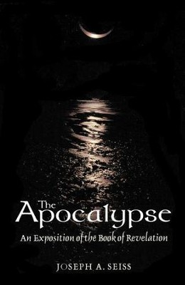 The Apocalypse An Exposition of the book of Revelation   -     By: Joseph A. Seiss
