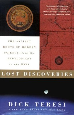Lost Discoveries: The Ancient Roots of Modern Science - From the Babylonians to the Maya  -     By: Dick Teresi