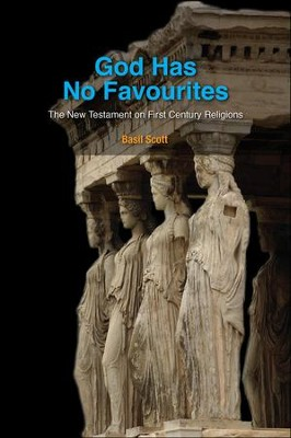 God has No Favourites: The New Testament on First Century Religions  -     By: Basil Scott