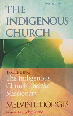 The Indigenous Church: Including the Indigenous Church and the Missionary  -     By: Melvin L. Hodges