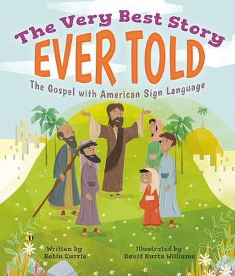 The Very Best Story Ever Told: The Gospel with American Sign Language  -     By: Robin Currie     Illustrated By: David Kurtz Williams