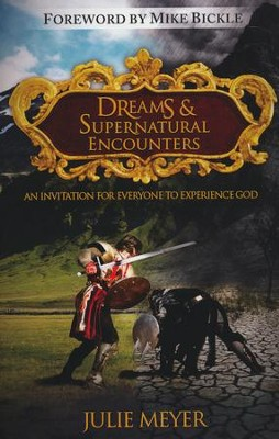Dreams & Supernatural Encounters: An Invitation for Everyone to Experience God  -     By: Julie Meyer