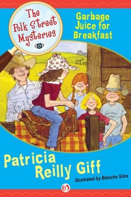 Garbage Juice for Breakfast - eBook  -     By: Patricia Reilly Giff     Illustrated By: Blanche Sims