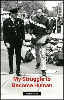 My Struggle to Become Human  -     By: Walter Wink