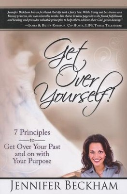 Get Over Yourself!  -     By: Jennifer Beckham