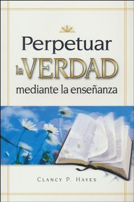 Perpetuar la Verdad Mediante la Enseñanza  Guide - Slightly Imperfect  -     By: Clancy P. Hayes