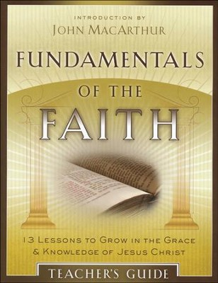 Fundamentals of the Faith: 13 Lessons to Grow in the Grace & Knowledge of Jesus ChristTeacher's Guide Edition  -     By: John MacArthur