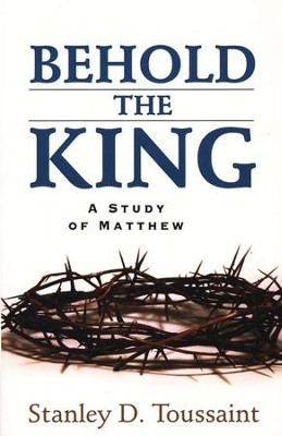 Behold the King  -     By: Stanley D. Toussaint