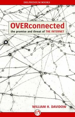 Overconnected: The Promise and Threat of the Internet - eBook  -     By: William H. Davidow