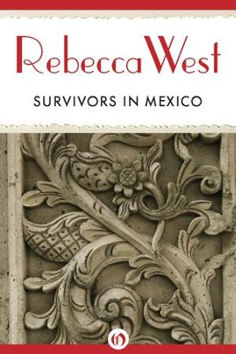 Survivors in Mexico - eBook  -     By: Rebecca West