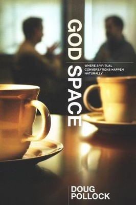 God Space: Where Spiritual Conversations Happen Naturally  -     By: Doug Pollock