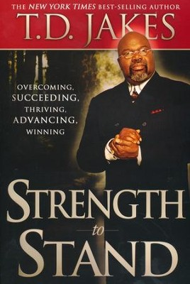 Strength to Stand: Overcoming, Succeeding, Thriving, Advancing, Winning  -     By: T.D. Jakes