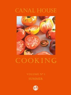 Canal House Cooking Volume N 1: Summer - eBook  -     By: Christopher Hirsheimer, Melissa Hamilton