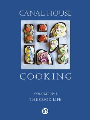 Canal House Cooking Volume N 5: The Good Life - eBook  -     By: Christopher Hirsheimer, Melissa Hamilton