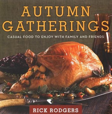 Autumn Gatherings: Casual Food to Enjoy With Family and Friends  -     By: Rick Rodgers