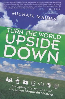 Turn the World Upside Down: Discipling the Nations with the 7 Mountain Strategy  -     By: Michael Maiden