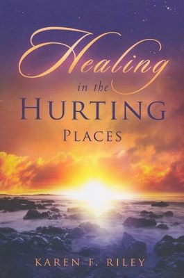 Healing in the Hurting Places  -     By: Karen Riley