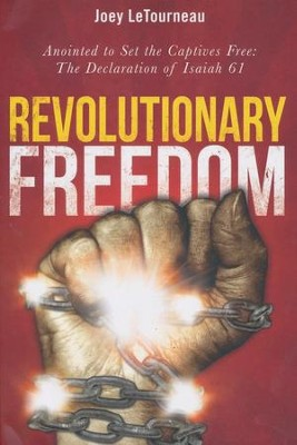 Revolutionary Freedom: Anointed To Set the Captive Free: The Declaration of Isaiah 61  -     By: Joey Letournea