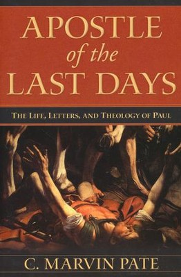 Apostle of the Last Days: The Life, Letters, and Theology   -     By: C. Marvin Pate