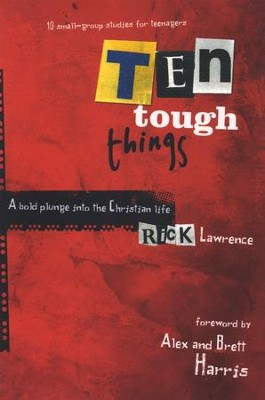 10 Tough Things: A 10-Week Expedition into the Core of the Christian Life  -     By: Rick Lawrence