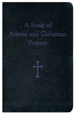 A Book of Advent and Christmas Prayers  -     By: William G. Storey