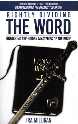Rightly Dividing the Word: Unlocking the Hidden Mysteries of the Bible  -     By: Ira Milligan