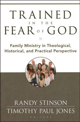 Trained in the Fear of God: Family Ministry in Theological, Historical and Practical Perspective  -     Edited By: Randy Stinson, Timothy Jones     By: Randy Stinson(Eds.) & Timothy Jones(Eds.)