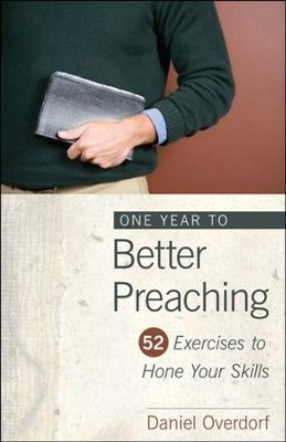 One Year to Better Preaching: 52 Exercises to Hone Your Skills  -     By: Daniel Overdorf