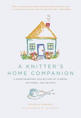 A Knitter's Home Companion: A Heartwarming Collection of Stories, Patterns, and Recipes - eBook  -     By: Michelle Edwards, Jen Gotch