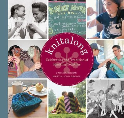 Knitalong: Celebrating the Tradition of Knitting Together - eBook  -     By: Larissa Brown, Martin John Brown