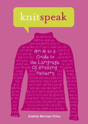 Knitspeak: An A to Z Guide to the Language of Knitting Patterns - eBook  -     By: Andrea Berman Price, Patti Pierce Stone