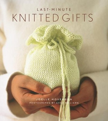 Last-Minute Knitted Gifts - eBook  -     By: Joelle Hoverson, Anna Williams