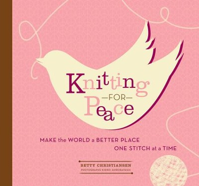 Knitting for Peace: Make the World a Better Place One Stitch at a Time - eBook  -     By: Betty Christiansen, Kiriko Shirobayashi