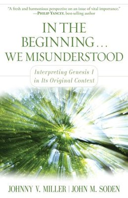 In the Beginning... We Misunderstood: Interpreting Genesis 1 in Its Original Context  -     By: Johnny V. Miller, John M. Soden