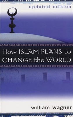 How Islam Plans to Change the World, Updated Edition   -     By: William Wagner