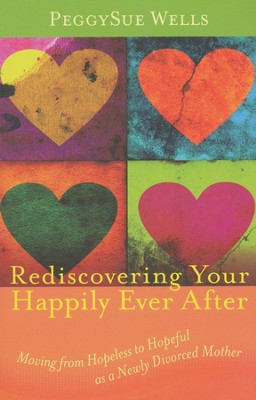 Rediscovering Your Happily Ever After  -     By: PeggySue Wells