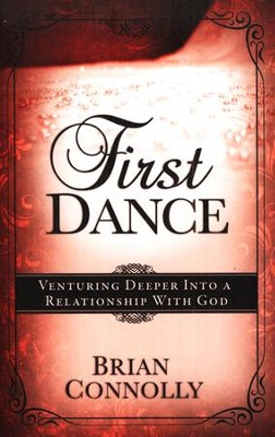 First Dance: Venturing Deeper into a Relationship with God  -     By: Brian Connolly
