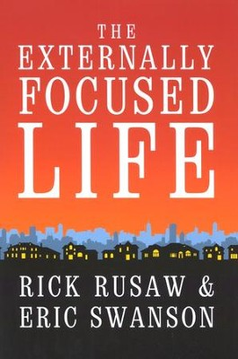 The Externally Focused Life  -     By: Rick Rusaw, Eric Swanson
