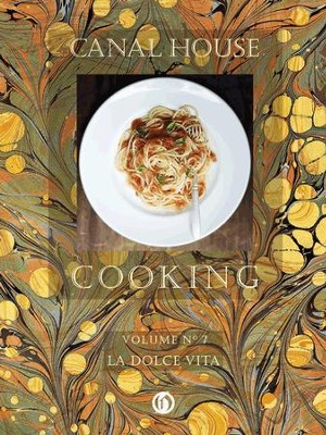 Canal House Cooking Volume N 7: La Dolce Vita - eBook  -     By: Christopher Hirsheimer, Melissa Hamilton