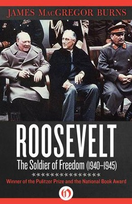 Roosevelt: The Soldier of Freedom: 1940-1945 - eBook  -     By: James MacGregor Burns