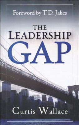 The Leadership Gap: How to Build, Motivate, and   Organize a Great Ministry Team  -     By: Curtis Wallace