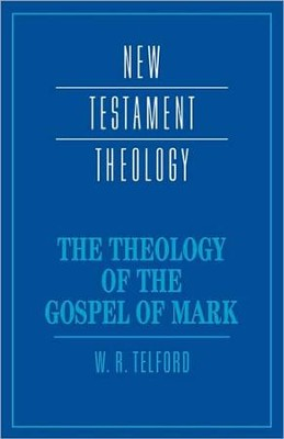 The Theology of the Gospel of Mark   -     By: W.R. Telford